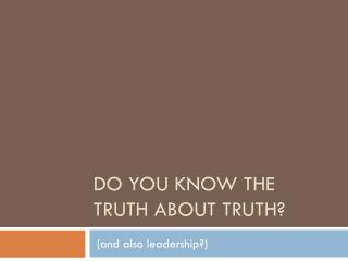 Do you know the truth about truth?