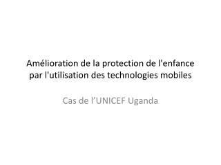 Amélioration de la protection de l'enfance par l'utilisation des technologies mobiles