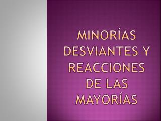 Minorías desviantes y reacciones de las mayorías