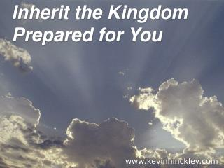 Inherit the Kingdom Prepared for You
