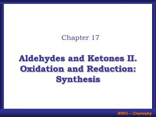 Aldehydes and Ketones II.  Oxidation and Reduction:  Synthesis