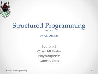 Structured Programming 1401104-3 Dr. Atif Alhejali