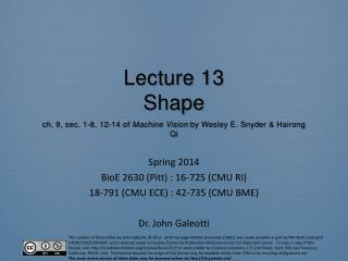 Lecture  13 Shape ch . 9, sec. 1-8, 12-14  of  Machine Vision  by Wesley E. Snyder &  Hairong  Qi