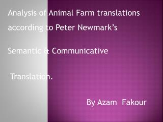 Analysis of Animal Farm translations according to Peter  Newmark's Semantic & Communicative
