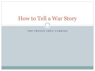 How to Tell a War Story