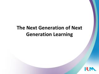 The Next Generation of Next Generation Learning