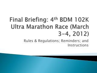Final Briefing: 4 th  BDM 102K Ultra Marathon Race (March 3-4, 2012)