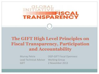 The  GIFT High Level Principles on  Fiscal  Transparency, Participation and Accountability