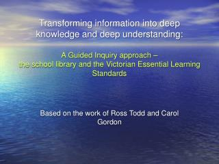 Transforming information into deep knowledge and deep understanding:  A Guided Inquiry approach    the school library an
