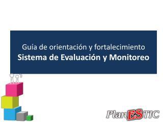 Guía de orientación y fortalecimiento Sistema de Evaluación y Monitoreo