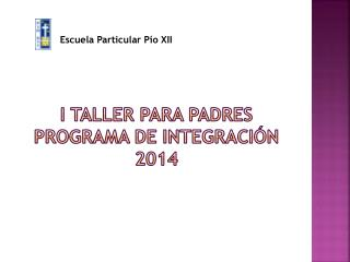 I Taller para padres Programa de Integración 2014