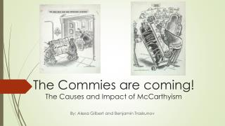 The Commies are  coming! The  C auses  and  Impact  of McCarthyism