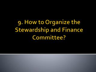 9.  How to Organize the Stewardship  and  Finance Committee ?