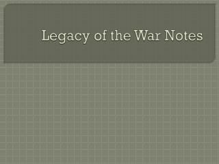 Legacy of the War Notes