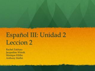 Español  III:  Unidad  2  Leccion  2