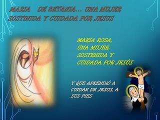 MARIA   DE  BETANIA…  UNA  MUJER SOSTINIDA Y CUIDADA POR JESUS