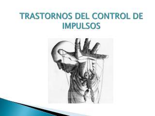 TRASTORNOS DEL CONTROL DE IMPULSOS