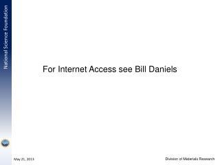 For Internet Access see Bill Daniels