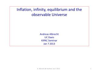 Inflation, infinity, equilibrium and the observable Universe  Andreas Albrecht UC Davis