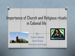 Importance of Church and Religious rituals in Colonial life