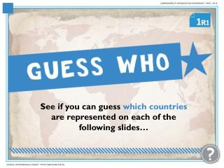 See if you can guess  which countries  are represented on each of the following slides…