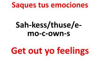 Saques tus emociones Get out  yo  feelings