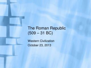 The Roman Republic (509 � 31 BC)