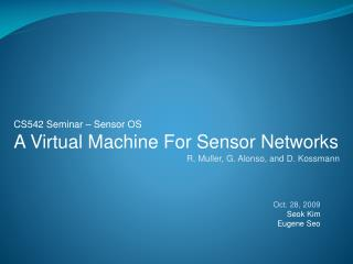 CS542 Seminar – Sensor OS A Virtual Machine For Sensor Networks