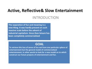 Active, Reflective& Slow  Entertainment