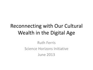 Reconnecting with Our Cultural Wealth in the Digital Age
