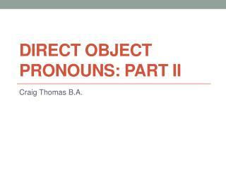 Direct Object Pronouns: Part  II