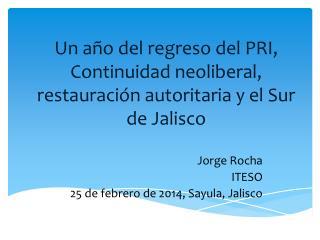 Un año del regreso del PRI, Continuidad neoliberal, restauración autoritaria y el Sur de Jalisco