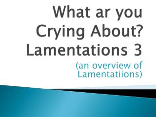 What  ar  you Crying About? Lamentations 3
