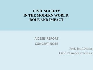 CIVIL SOCIETY IN THE MODERN WORLD : ROLE AND IMPACT