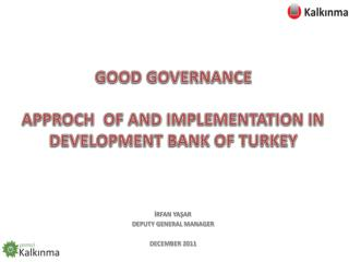 GOOD GOVERNANCE  APPROCH  OF AND IMPLEMENTATION IN DEVELOPMENT BANK OF TURKEY