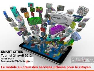 SMART CITIES Tournai 24 avril 2012 Pascal POTY Responsable Pôle Veille