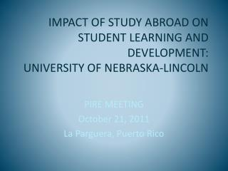 IMPACT OF STUDY ABROAD ON STUDENT LEARNING AND DEVELOPMENT:  UNIVERSITY OF NEBRASKA-LINCOLN