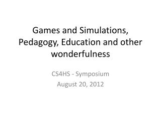 Games and  Simulations, Pedagogy, Education and other wonderfulness
