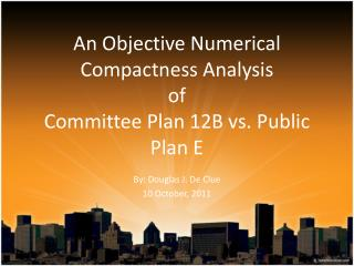 An Objective  Numerical Compactness Analysis of Committee  Plan 12B vs. Public Plan E