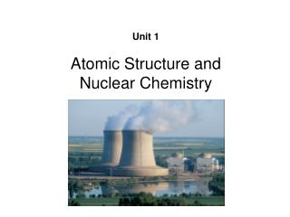 Unit 1 Atomic Structure and Nuclear Chemistry