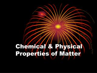 Chemical & Physical Properties of Matter