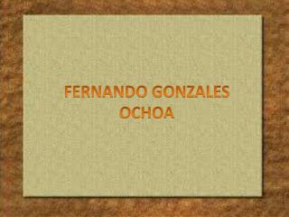 FERNANDO GONZALES  OCHOA