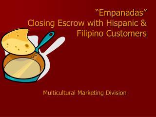 """Empanadas"" Closing Escrow with Hispanic & Filipino Customers"