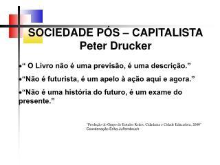 SOCIEDADE P S   CAPITALISTA Peter Drucker