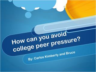 How can you avoid college peer pressure?