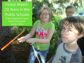 Forest Watch: 20 Years in the Public Schools A New Hampshire Space Grant Consortium  Success Story