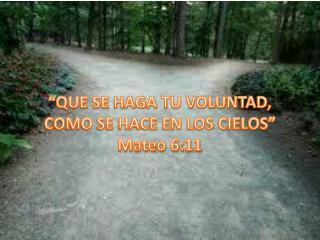 """""""QUE SE HAGA TU VOLUNTAD, COMO SE HACE EN LOS CIELOS"""" Mateo 6:11"""