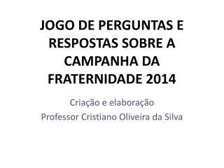 JOGO DE PERGUNTAS E RESPOSTAS SOBRE A CAMPANHA DA FRATERNIDADE 2014
