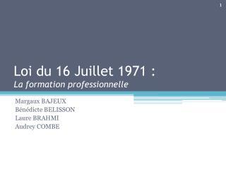 Loi du 16 Juillet 1971 :  La formation professionnelle