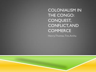 Colonialism in the Congo: Conquest, Conflict, and Commerce